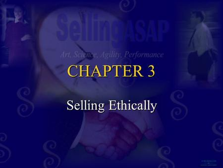 "CHAPTER 3 CHAPTER 3 Selling Ethically. ""Always do right—this will gratify some and astonish others."" Mark Twain."
