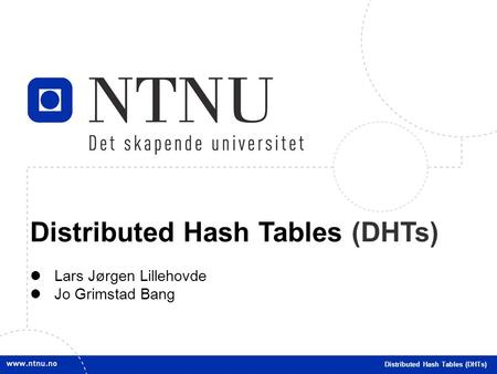 1 Distributed Hash Tables (DHTs) Lars Jørgen Lillehovde Jo Grimstad Bang Distributed Hash Tables (DHTs)