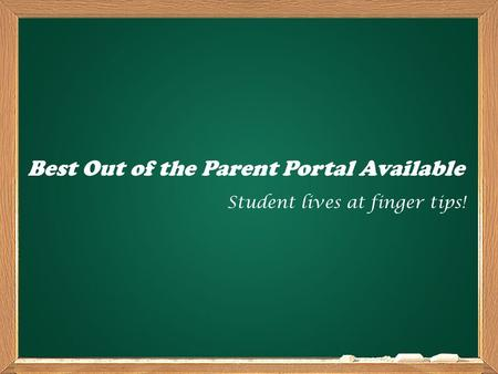Best Out of the Parent Portal Available Student lives at finger tips!