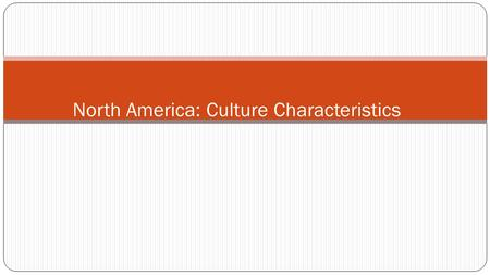 North America: Culture Characteristics. Colonized by the Europeans The Spanish colonized Florida, Texas, and California The English colonized the East.