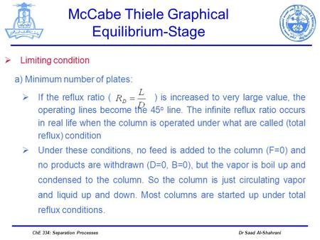 Dr Saad Al-ShahraniChE 334: Separation Processes  Limiting condition McCabe Thiele Graphical Equilibrium-Stage  If the reflux ratio ( ) is increased.