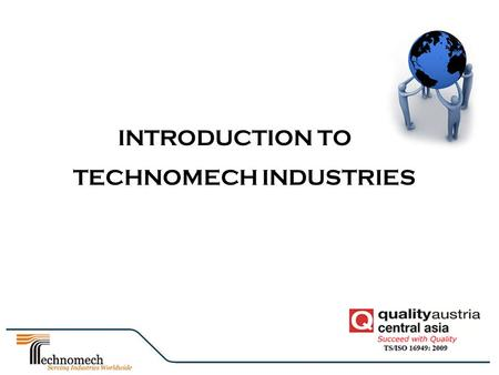 INTRODUCTION TO TECHNOMECH INDUSTRIES. Technomech Industries is a 100 percent Owned Venture formed in 1998. Lean Manufacturing World Class Technology.