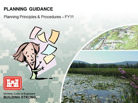 US Army Corps of Engineers BUILDING STRONG ® PLANNING GUIDANCE Planning Principles & Procedures – FY11.