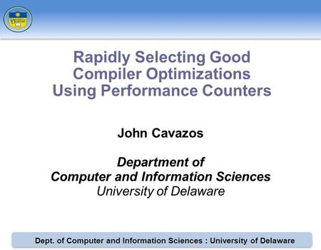 Dept. of Computer and Information Sciences : University of Delaware John Cavazos Department of Computer and Information Sciences University of Delaware.