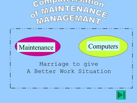 Maintenance Computers Marriage to give A Better Work Situation.