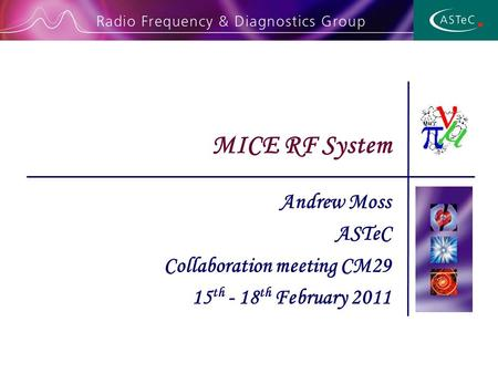 Andrew Moss ASTeC Collaboration meeting CM29 15 th - 18 th February 2011 MICE RF System.