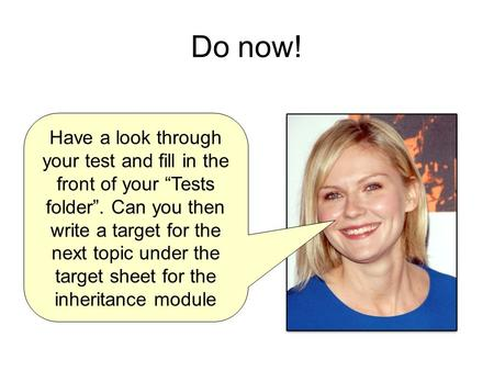 "Do now! Have a look through your test and fill in the front of your ""Tests folder"". Can you then write a target for the next topic under the target sheet."