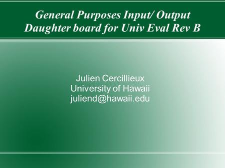General Purposes Input/ Output Daughter board for Univ Eval Rev B Julien Cercillieux University of Hawaii