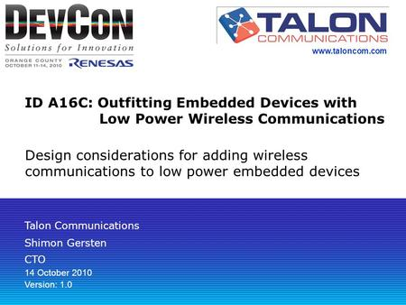 ID A16C: Outfitting Embedded Devices with Low Power Wireless Communications Design considerations for adding wireless communications to low power embedded.