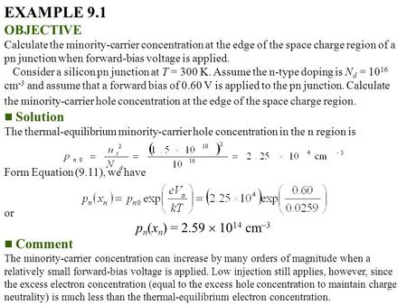 EXAMPLE 9.1 OBJECTIVE Calculate the minority-carrier concentration at the edge of the space charge region of a pn junction when forward-bias voltage is.