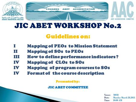 Venue: M038 Date: Monday March 28,2011 Time: 10:00 AM JIC ABET WORKSHOP No.2 Guidelines on: IMapping of PEOs to Mission Statement IIMapping of SOs to PEOs.
