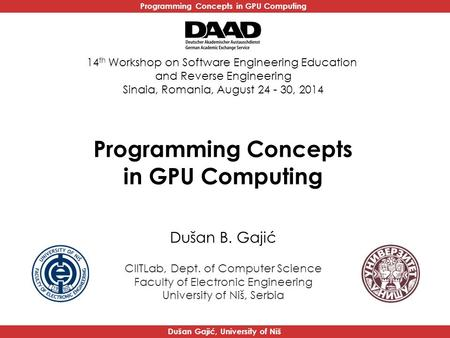 Programming Concepts in GPU Computing Dušan Gajić, University of Niš Programming Concepts in GPU Computing Dušan B. Gajić CIITLab, Dept. of Computer Science.