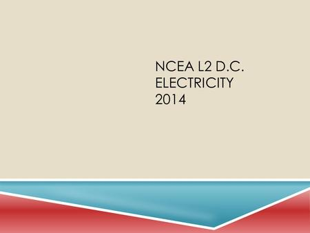 NCEA L2 D.C. ELECTRICITY 2014 CIRCUITS  An arrangement of electrical components which allow movement of electrical charge.  Conductor = an object which.