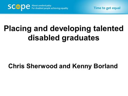 Placing and developing talented disabled graduates Chris Sherwood and Kenny Borland.