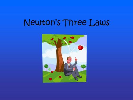 Newton's Three Laws. Isaac Newton Sir Isaac Newton Scientist and Mathematician 1642 – 1727 He defined the laws of motion and universal gravitation, which.