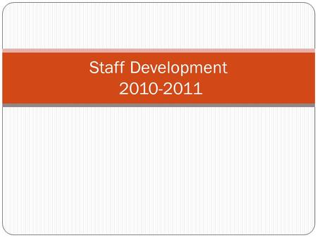 Staff Development 2010-2011. BOT/ Superintendent Goal's Goal 1: the district will provide a safe learning and working environment for student, employees.