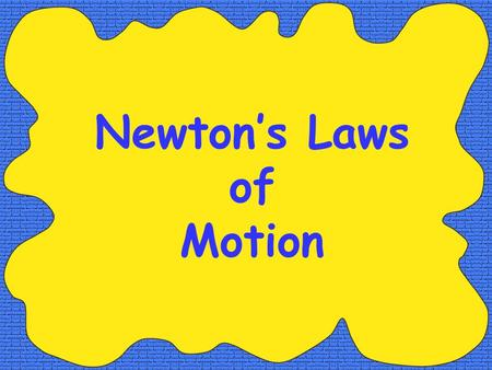 Newton's Laws of Motion. Explain the First Law of Motion.