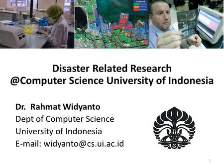 Disaster Related Science University of Indonesia Dr. Rahmat Widyanto Dept of Computer Science University of Indonesia