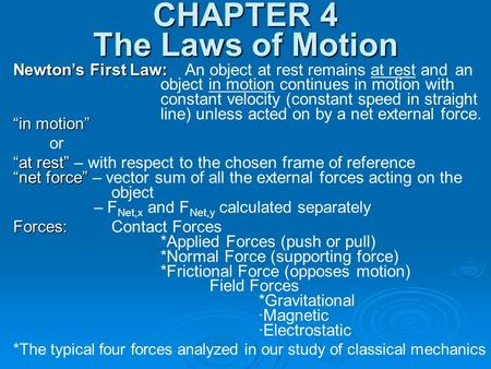 CHAPTER 4 The Laws of Motion Newton's First Law: Newton's First Law: An object at rest remains at rest and an object in motion continues in motion with.