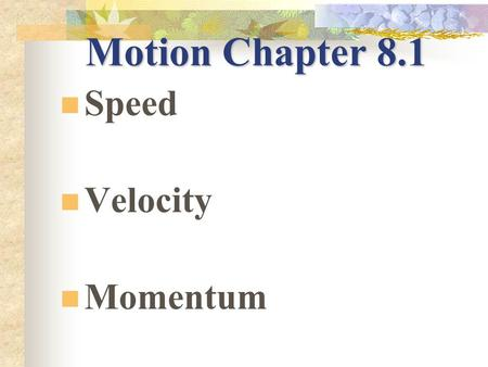 Motion Chapter 8.1 Speed Velocity Momentum Speed Distance traveled divided by the time during which motion occurred.