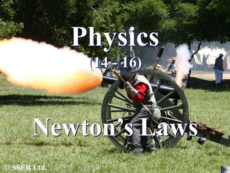 © SSER Ltd. Physics (14 - 16) Newton's Laws. Force Force is a vector quantity, so it has magnitude and direction. A force is a pulling or pushing effect.