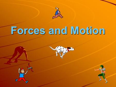 Forces and Motion. Motion The process of changing from one position, or place, to another.