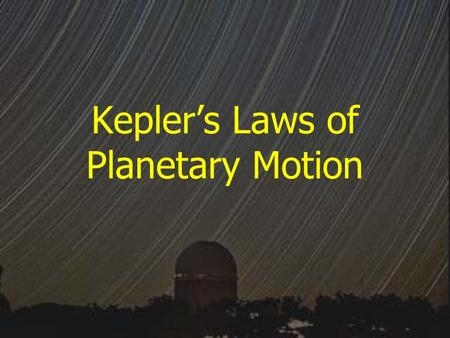 Kepler's Laws of Planetary Motion. Debate on Planet Motions Geocentric or Heliocentric Universe.