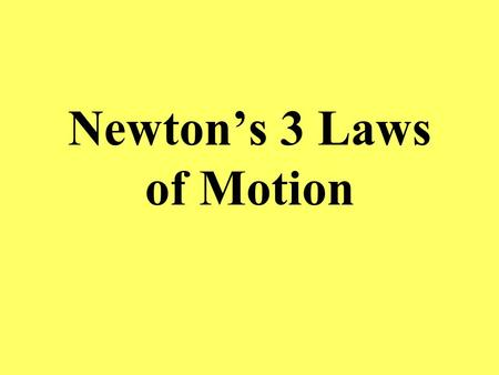 Newton's 3 Laws of Motion. Newton's first Law The Law of Inertia An object Stays in the state of rest or motion unless acted on by another force.