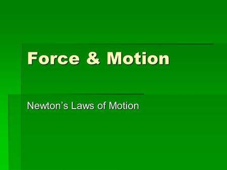 Force & Motion Newton's Laws of Motion. Motion  Motion  An object is in motion if the object changes position relative to a reference point.
