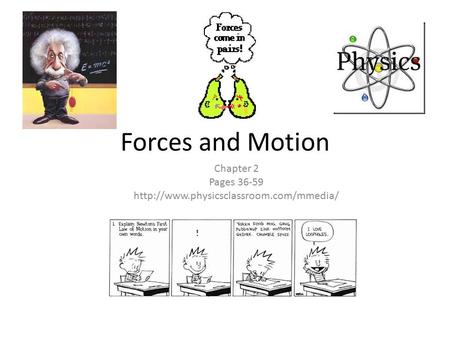 Chapter 2 Pages 36-59 http://www.physicsclassroom.com/mmedia/ Forces and Motion Chapter 2 Pages 36-59 http://www.physicsclassroom.com/mmedia/