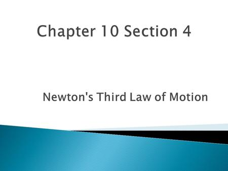 Newton's Third Law of Motion.  Newton's third law of motion states that if one object exerts a force on another object, then the second object exerts.