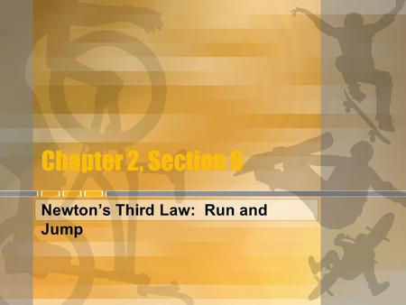 Chapter 2, Section 6 Newton's Third Law: Run and Jump.
