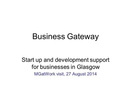 Business Gateway Start up and development support for businesses in Glasgow MGatWork visit, 27 August 2014.