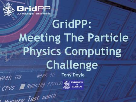 Tony Doyle - University of Glasgow 21 September 2005AHM05 Meeting GridPP: Meeting The Particle Physics Computing Challenge Tony Doyle.
