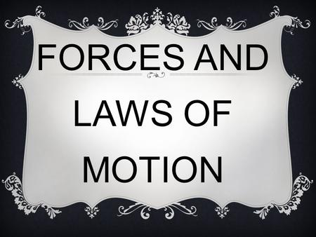 FORCES AND LAWS OF MOTION. FORCE EXAMPLES OF FORCES: Close rangeLong Range Pulling the handle of the door Pushing a stroller Hitting a tennis ball with.