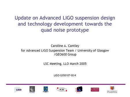 Update on Advanced LIGO suspension design and technology development towards the quad noise prototype Caroline A. Cantley for Advanced LIGO Suspension.