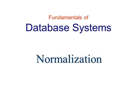 Normalization Fundamentals of Database Systems. Lilac Safadi Normalization 2 Database Design Steps in building a database for an application: Real-world.