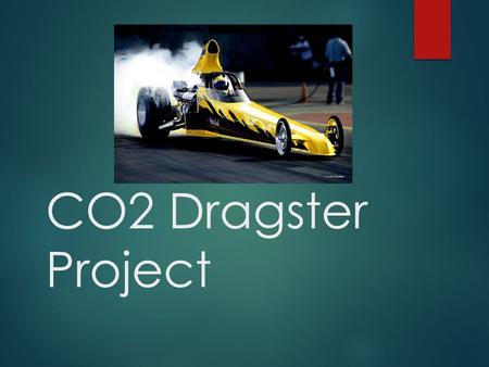 "CO2 Dragster Project. About this Module  You will convert a wedged shape piece of wood (about 12"" in length) into a sleek racecar body using hand or."