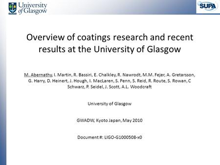 Overview of coatings research and recent results at the University of Glasgow M. Abernathy, I. Martin, R. Bassiri, E. Chalkley, R. Nawrodt, M.M. Fejer,