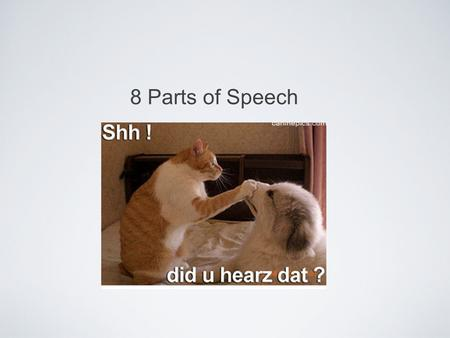 8 Parts of Speech. Verb A verb asserts something about the subject of the sentence and express actions, events, or states of being. The puppy plays with.