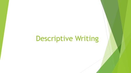 Descriptive Writing. What is descriptive writing?  Good descriptive writing includes many vivid details that paint a picture and appeal to all of the.