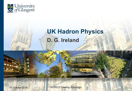 UK Hadron Physics D. G. Ireland 10 October 2014 NuPECC Meeting, Edinburgh.