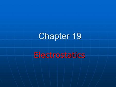 Chapter 19 Electrostatics Electrostatics A Bit of History Ancient Greeks Ancient Greeks Observed electric and magnetic phenomena as early as 700 BCObserved.