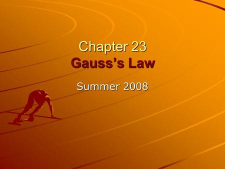 Chapter 23 Gauss's Law Summer 2008. Chapter 23 Gauss' law In this chapter we will introduce the following new concepts: The flux (symbol Φ ) of the electric.