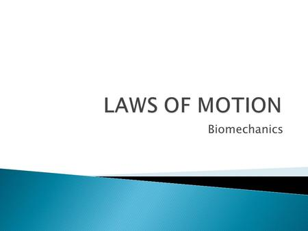 LAWS OF MOTION Biomechanics.