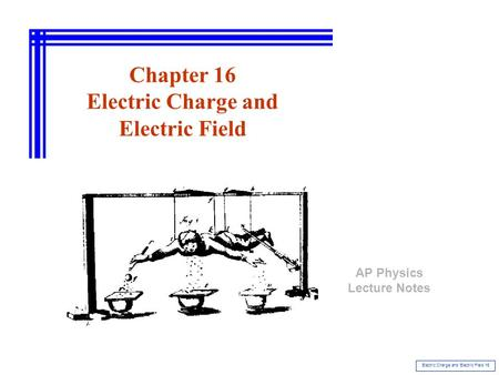 Electric Charge and Electric Field 16