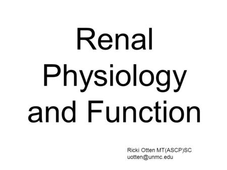 Renal Physiology and Function Ricki Otten MT(ASCP)SC