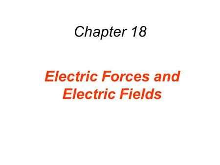 Chapter 18 Electric Forces and Electric Fields. 18.1 The Origin of Electricity The electrical nature of matter is inherent in atomic structure. coulombs.