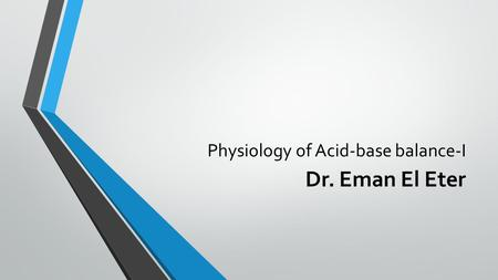 Physiology of Acid-base balance-I Dr. Eman El Eter.