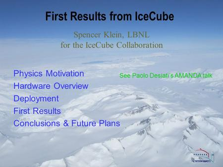 First Results from IceCube Physics Motivation Hardware Overview Deployment First Results Conclusions & Future Plans Spencer Klein, LBNL for the IceCube.